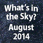 What's in the Sky - August 2014